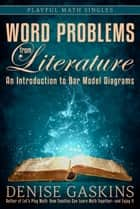 Word Problems from Literature - An Introduction to Bar Model Diagrams ebook by Denise Gaskins