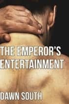 The Emperor's Entertainment - The Emperor's Man, #1 ebook by Dawn South