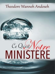 Ce Qu'est Notre Ministére ebook by Theodore Wanneh Andoseh