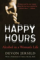 Happy Hours - Alcohol in a Woman's Life ebook by Devon Jersild