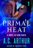 Primal Heat Part 1 ebook by A. C. Arthur
