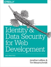 Identity and Data Security for Web Development - Best Practices ebook by Jonathan LeBlanc,Tim Messerschmidt