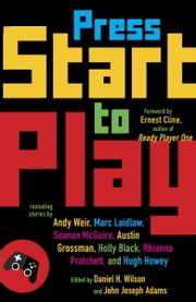 Press Start to Play ebook by Daniel H. Wilson,John Joseph Adams