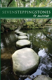 Seven Stepping Stones to Success ebook by David C. Cooper