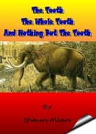 The Tooth, The Whole Tooth and Nothing But The Tooth ebook by