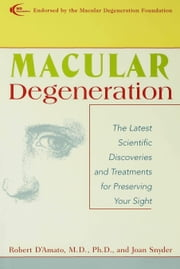 Macular Degeneration - A Comprehensive Guide to Treatment, Breakthroughs and Coping Strategies ebook by Robert D'Amato,Joan Snyder