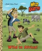 Wild in Africa! (Wild Kratts) ebook by Chris Kratt, Martin Kratt, Jason Fruchter