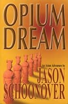 Opium Dream ebook by Jason Schoonover