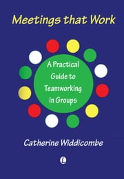 Meetings that Work - A Practical Guide to Teamwork in Different Groups ebook by Catherine Widdicombe