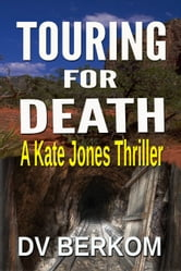 Touring for Death (Kate Jones Thriller #4) ebook by DV Berkom