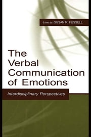 The Verbal Communication of Emotions - Interdisciplinary Perspectives ebook by Susan R. Fussell