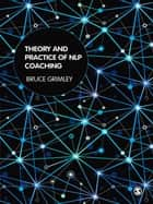 Theory and Practice of NLP Coaching - A Psychological Approach ebook by Bruce Grimley