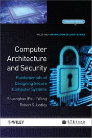 Computer Architecture and Security - Fundamentals of Designing Secure Computer Systems ebook by Shuangbao Paul Wang,Robert S. Ledley