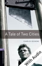 A Tale of Two Cities - With Audio Level 4 Oxford Bookworms Library ebook by Charles Dickens