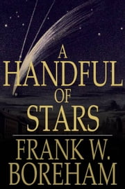 A Handful of Stars - Texts That Have Moved Great Minds ebook by Frank W. Boreham