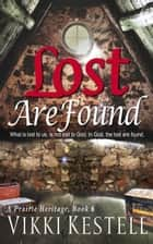 Lost Are Found - A Prairie Heritage, #6 ebook by Vikki Kestell