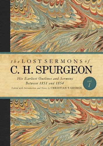 The Lost Sermons Of C H Spurgeon Volume I Ebook By Christian T