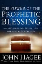 The Power of the Prophetic Blessing - An Astonishing Revelation for a New Generation 電子書 by John Hagee