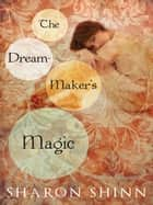 The Dream-Maker's Magic ebook by Sharon Shinn