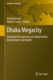 Dhaka Megacity - Geospatial Perspectives on Urbanisation, Environment and Health ebook by Ashraf Dewan,Robert Corner