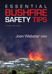 Essential Bushfire Safety Tips ebook by Joan Webster OAM