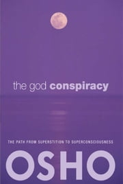 The God Conspiracy - The Path from Superstition to Super Consciousness ebook by Osho,Osho International Foundation