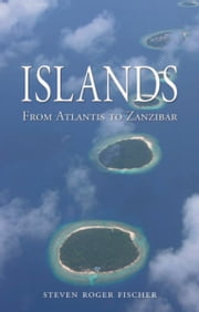 Islands - From Atlantis to Zanzibar ebook by Steven Roger Fischer