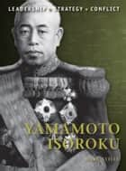 Yamamoto Isoroku ebook by Mark Stille,Mr Adam Hook