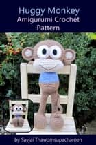 Huggy Monkey Amigurumi Crochet Pattern ebook by Sayjai Thawornsupacharoen