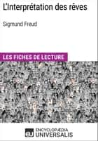 L'Interprétation des rêves de Sigmund Freud - Les Fiches de lecture d'Universalis ebook by Encyclopaedia Universalis