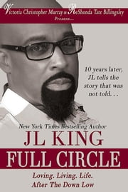 Full Circle - Loving. Living. Life. After The Down Low. ebook by JL King