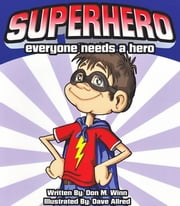 Superhero - Everyone Needs a Hero ebook by Don M. Winn,Dave Allred