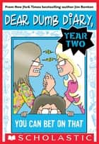 Dear Dumb Diary Year Two #5: You Can Bet on That ebook by Jim Benton, Jim Benton