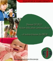 Dossier EJE DC2: Action éducative contextualisée...et autres travaux du DEEJE ebook by Kobo.Web.Store.Products.Fields.ContributorFieldViewModel