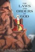 The Laws and Orders of God ebook by Dr. Gilbert H. Edwards, Sr.