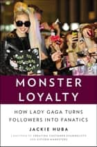 Monster Loyalty ebook by Jackie Huba