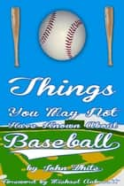 101 Things You May Not Have Known About Baseball ebook by John DT White