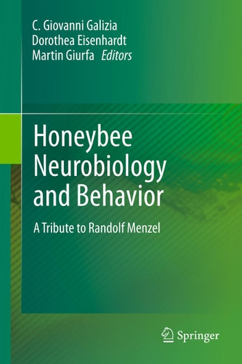 Honeybee Neurobiology and Behavior - A Tribute to Randolf Menzel ebook by
