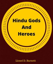 Hindu Gods And Heroes ebook by Lionel D. Barnett