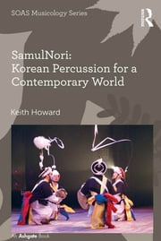 SamulNori: Korean Percussion for a Contemporary World ebook by Keith Howard