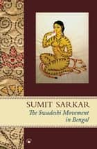 The Swadeshi Movement in Bengal 1903-1908 ebook by Sumit Sarkar