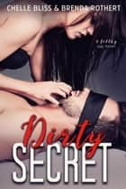 Dirty Secret - Filthy Series, #2 ebook by Chelle Bliss, Brenda Rothert