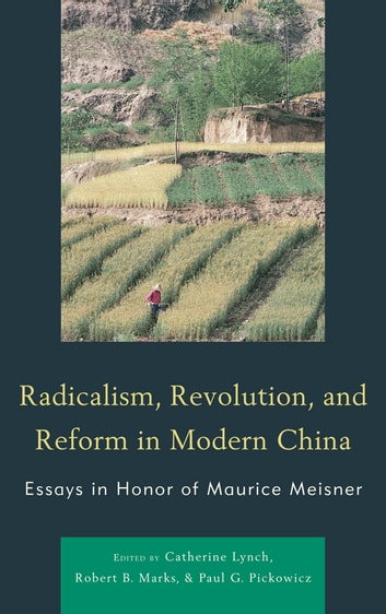 Radicalism, Revolution, and Reform in Modern China - Essays in Honor of Maurice Meisner ebook by Catherine Lynch,Robert B. Marks,Paul G. Pickowicz,Tina Mai Chen,Bruce Cumings,Lee Feigon,Sooyoung Kim,Thomas Lutze