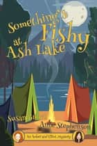 Something's Fishy at Ash Lake ebook by Susan Brown and Anne Stephenson