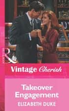 Takeover Engagement (Mills & Boon Vintage Cherish) ebook by Elizabeth Duke