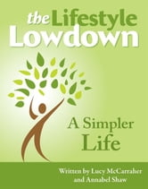The Lifestyle Lowdown: A Simpler Life ebook by Lucy McCarraher,Annabel Shaw