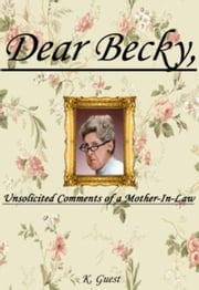 Dear Becky, Unsolicited Comments of a Mother-In-Law ebook by Kevin Guest