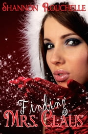 Finding Mrs. Claus ebook by Shannon Rouchelle
