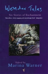 Wonder Tales - Six Stories of Enchantment ebook by Marina Warner