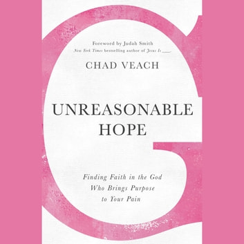 Unreasonable Hope - Finding Faith in the God Who Brings Purpose to Your Pain Audiolibro by Chad Veach